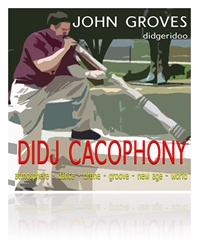 John Groves 'Didj Cacophony' Download MP3 Didgeridoo Music